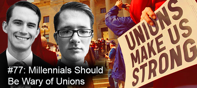 Podcast Episode 77: Millennials Should Be Wary of Unions