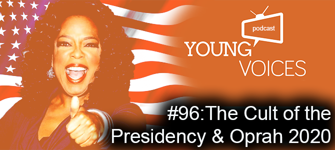 Podcast #96: The Cult of the Presidency & Oprah 2020