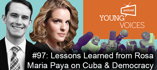 Podcast #97: Lessons Learned from Rosa Maria Paya on Cuba & Democracy