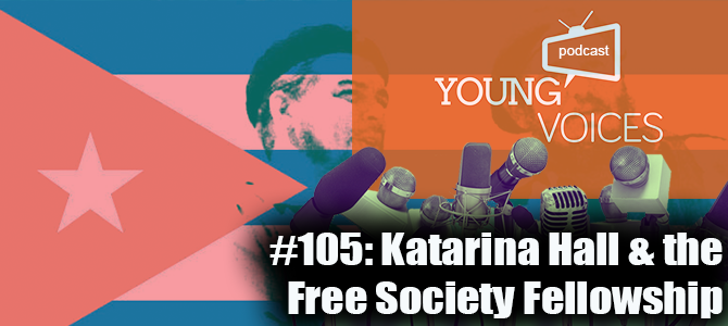 Podcast #105: Katarina Hall & the Free Society Fellowship