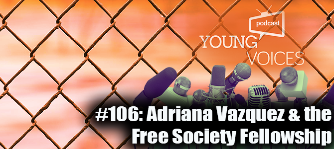 Podcast #106: Adriana Vazquez & the Free Society Fellowship