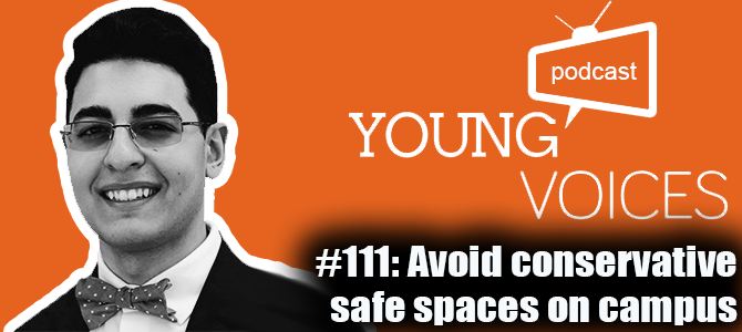 Podcast #111: Avoid conservative safe spaces on campus