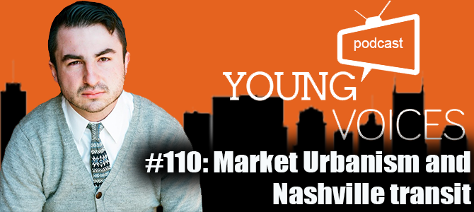 Podcast #110: Market Urbanism and Nashville transit